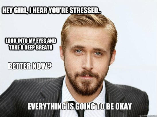 ryan-gosling-hey-girl-i-hear-youre-stressed